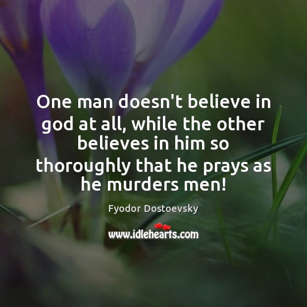 One man doesn't believe in God at all, while the other believes Image