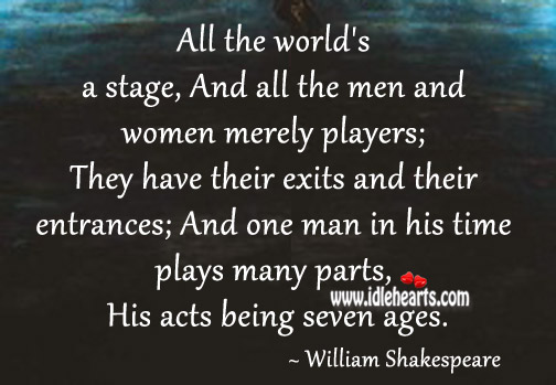 One man in his time plays many parts, his acts being seven ages. Image