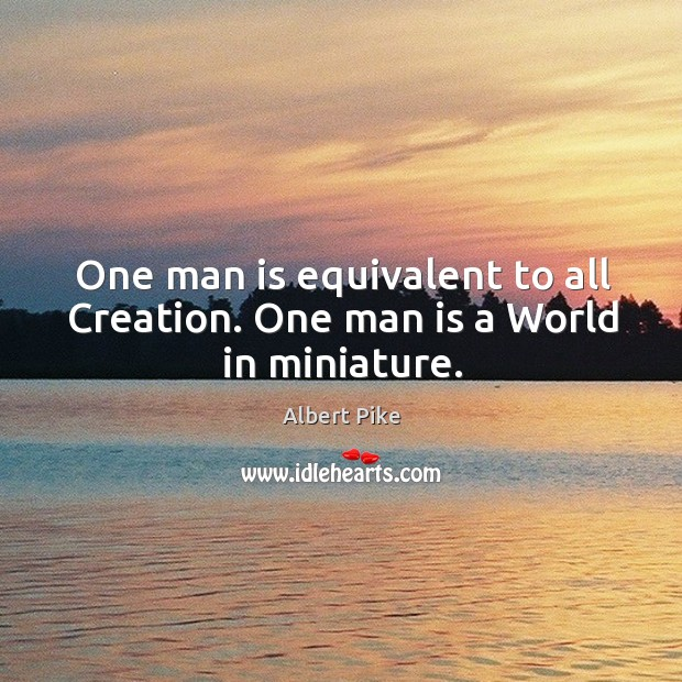One man is equivalent to all creation. One man is a world in miniature. Image