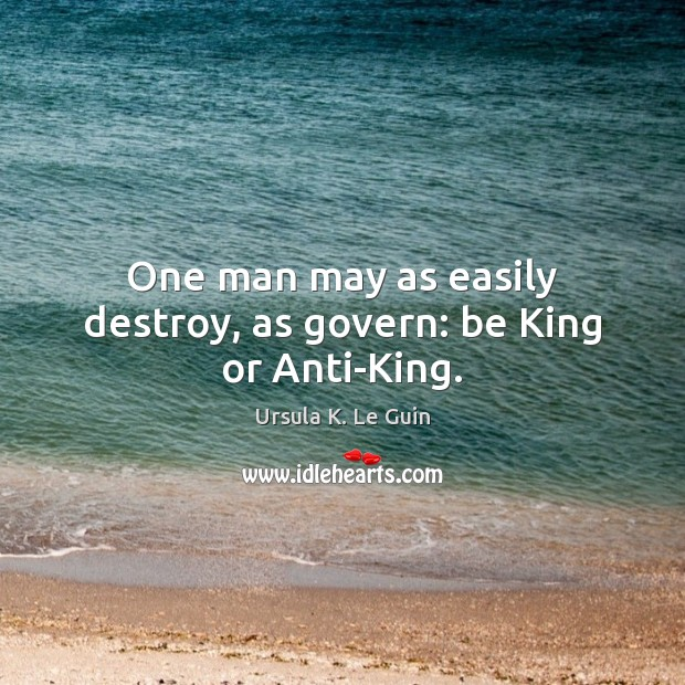 One man may as easily destroy, as govern: be King or Anti-King. Image