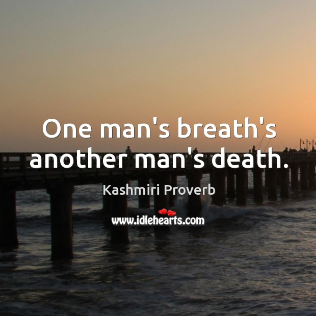 Image, One man's breath's another man's death.