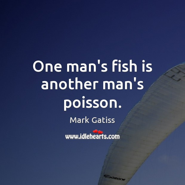 Image, One man's fish is another man's poisson.