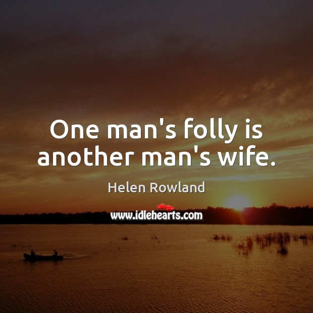 Image, One man's folly is another man's wife.