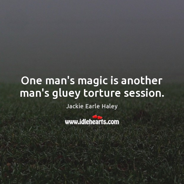 Image about One man's magic is another man's gluey torture session.