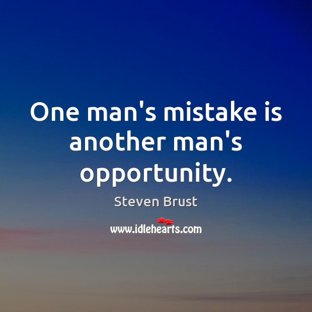 One man's mistake is another man's opportunity. Mistake Quotes Image