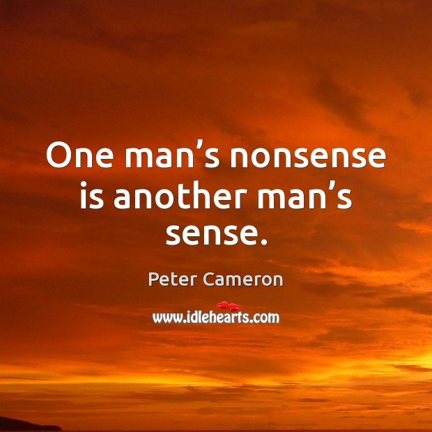 Image, One man's nonsense is another man's sense.