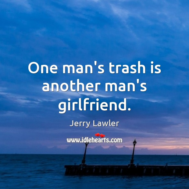 Image, One man's trash is another man's girlfriend.