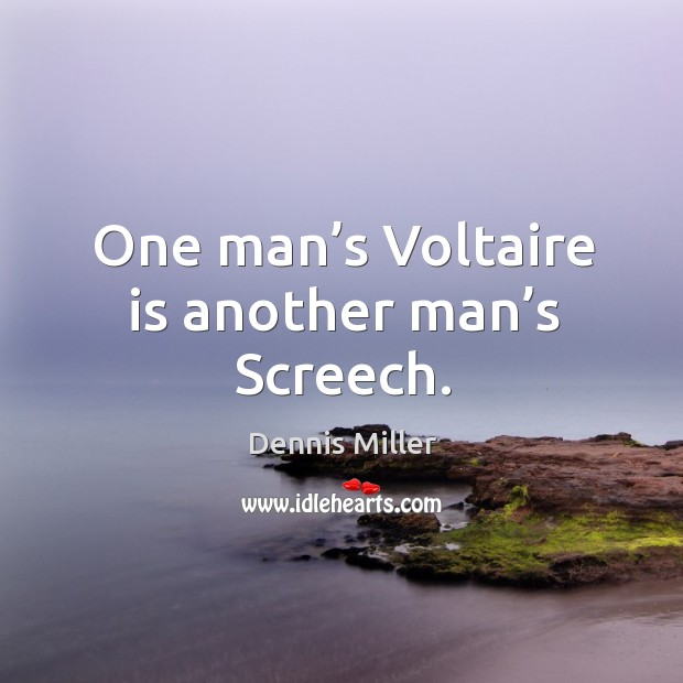 One man's voltaire is another man's screech. Image