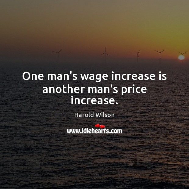Image, One man's wage increase is another man's price increase.