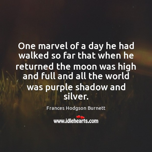 One marvel of a day he had walked so far that when Frances Hodgson Burnett Picture Quote