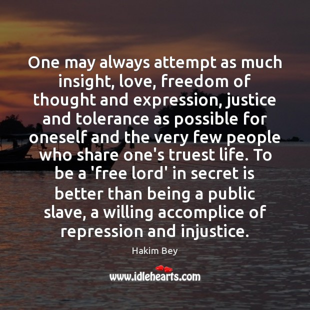 One may always attempt as much insight, love, freedom of thought and Hakim Bey Picture Quote