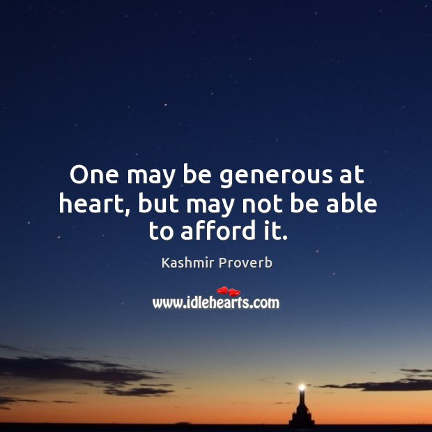 One may be generous at heart, but may not be able to afford it. Kashmir Proverbs Image