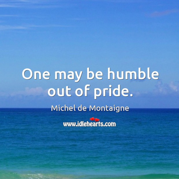 Image, One may be humble out of pride.