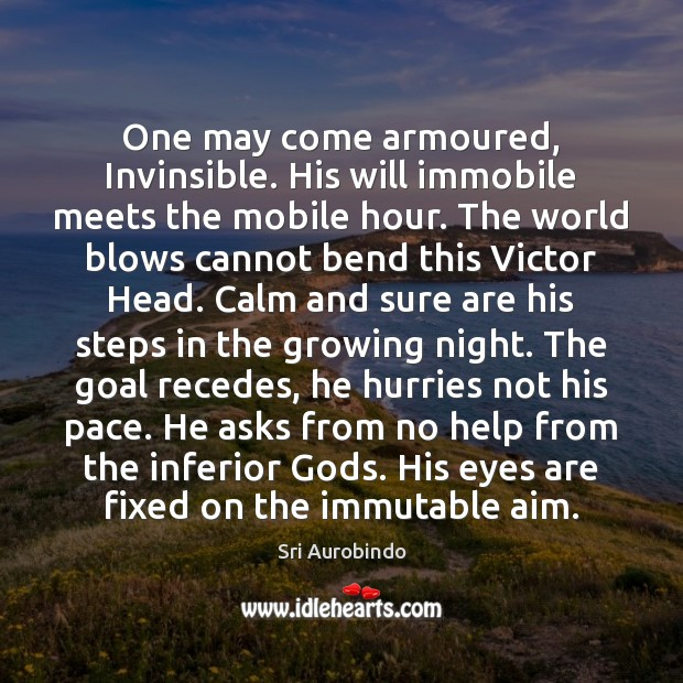 One may come armoured, Invinsible. His will immobile meets the mobile hour. Image