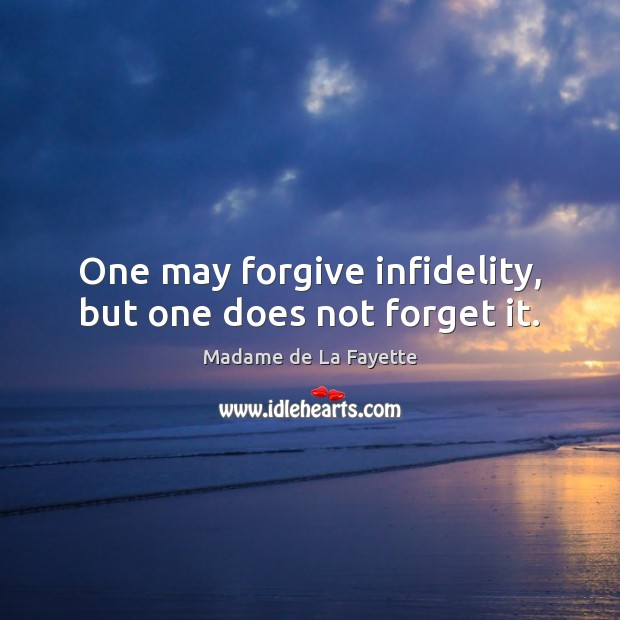 Image, One may forgive infidelity, but one does not forget it.