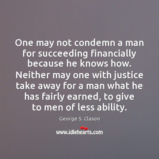 One may not condemn a man for succeeding financially because he knows Image