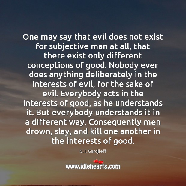 One may say that evil does not exist for subjective man at G. I. Gurdjieff Picture Quote