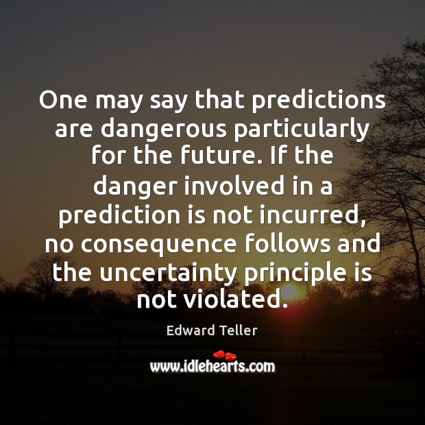 Image, One may say that predictions are dangerous particularly for the future. If