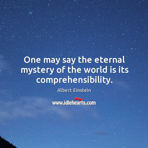 One may say the eternal mystery of the world is its comprehensibility. Image