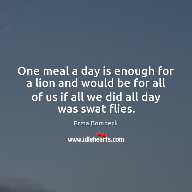 One meal a day is enough for a lion and would be Image