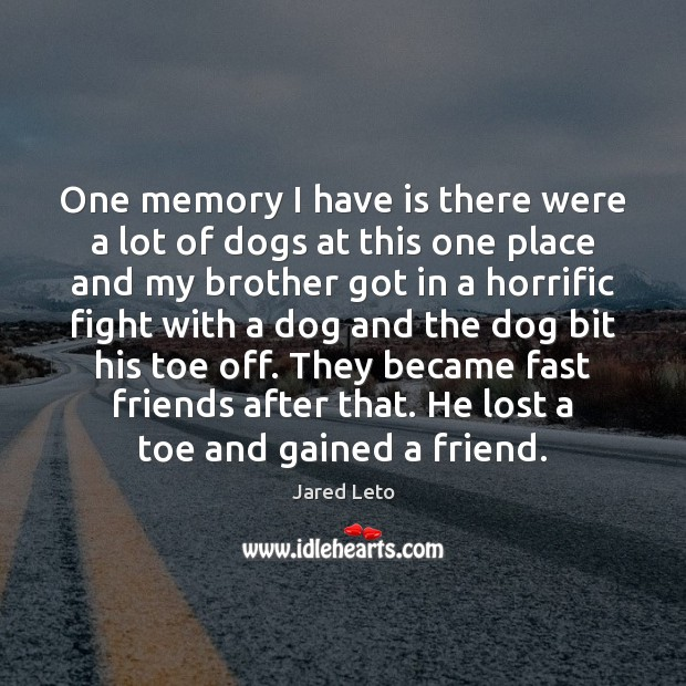 One memory I have is there were a lot of dogs at Jared Leto Picture Quote