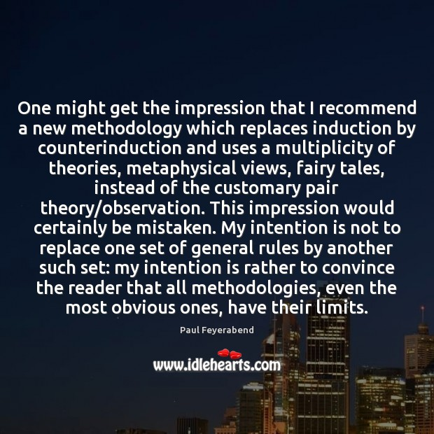 One might get the impression that I recommend a new methodology which Paul Feyerabend Picture Quote