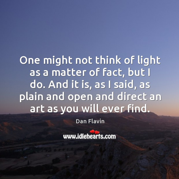 One might not think of light as a matter of fact, but I do. Image