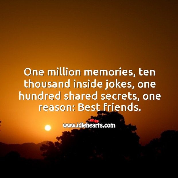 One million memories, one hundred shared secrets, one reason: Best friends. Best Friend Quotes Image