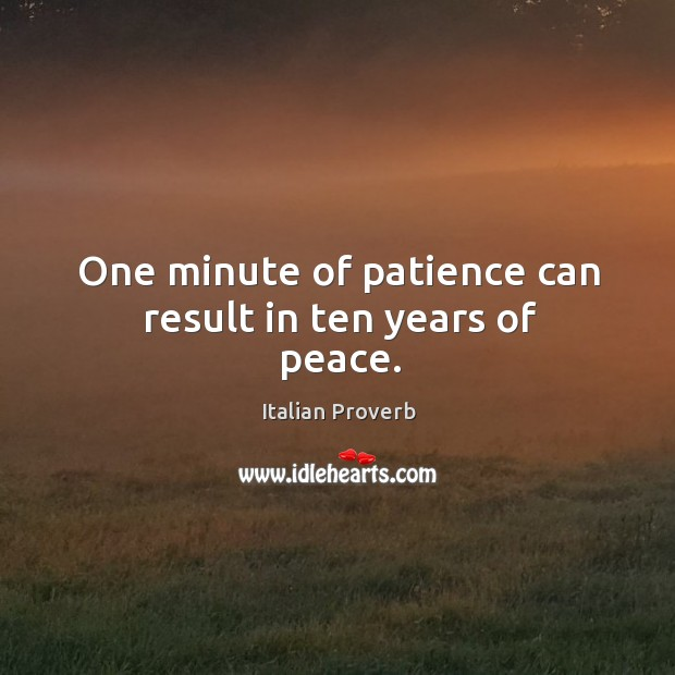 Image, One minute of patience can result in ten years of peace.