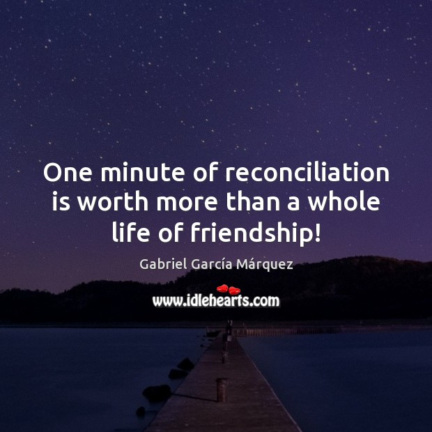 One minute of reconciliation is worth more than a whole life of friendship! Image