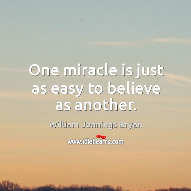 Image, One miracle is just as easy to believe as another.