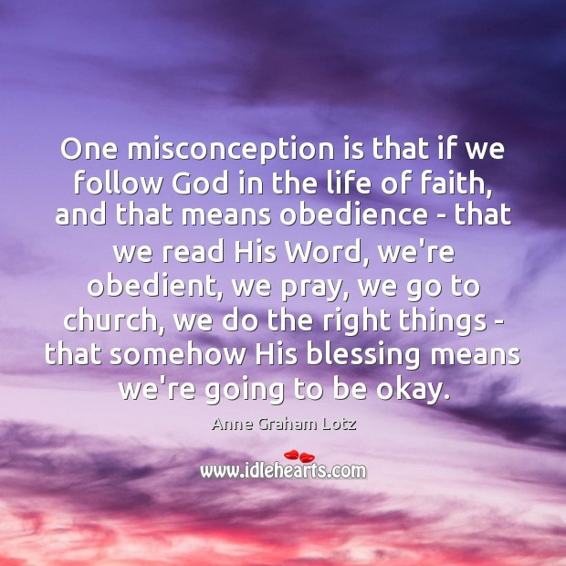 Image, One misconception is that if we follow God in the life of