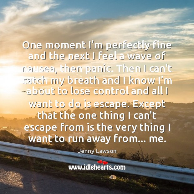 One moment I'm perfectly fine and the next I feel a wave Image