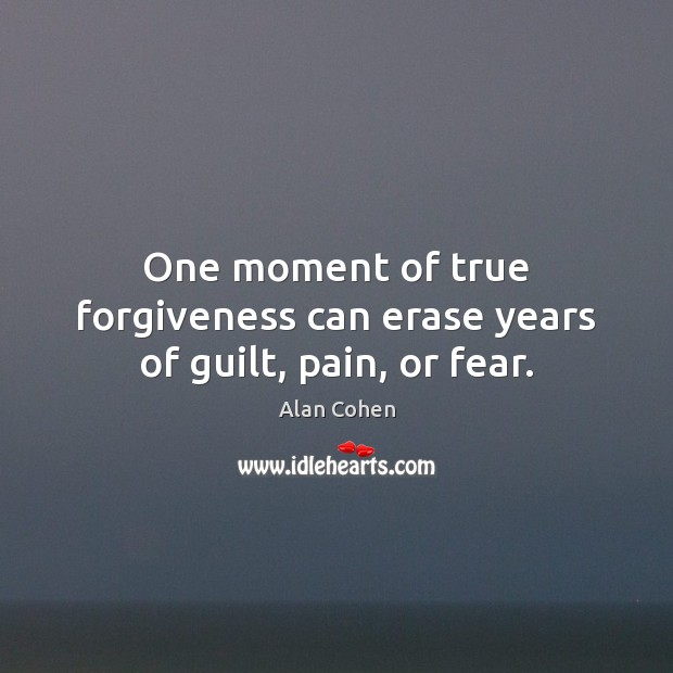 One moment of true forgiveness can erase years of guilt, pain, or fear. Image