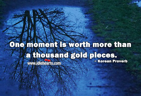 One moment is worth more than a thousand gold pieces. Korean Proverbs Image