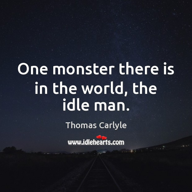 One monster there is in the world, the idle man. Image