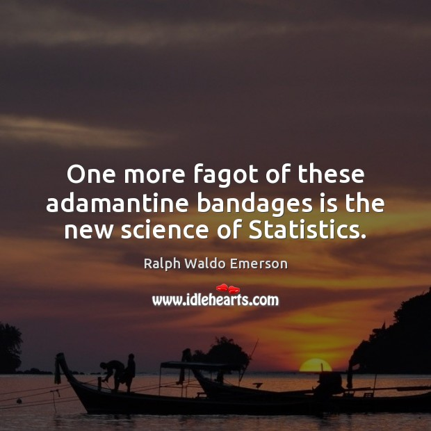 One more fagot of these adamantine bandages is the new science of Statistics. Image