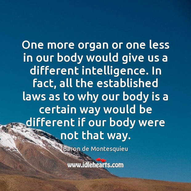 One more organ or one less in our body would give us Baron de Montesquieu Picture Quote