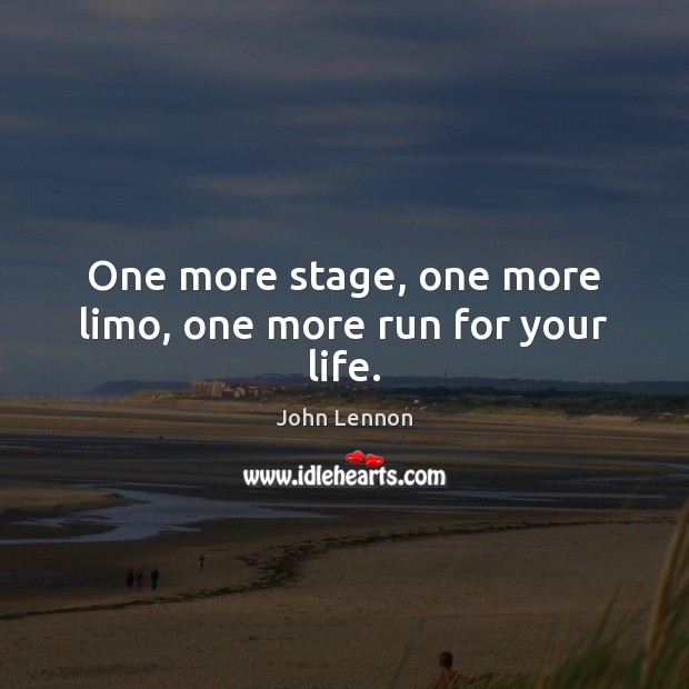 Image, One more stage, one more limo, one more run for your life.