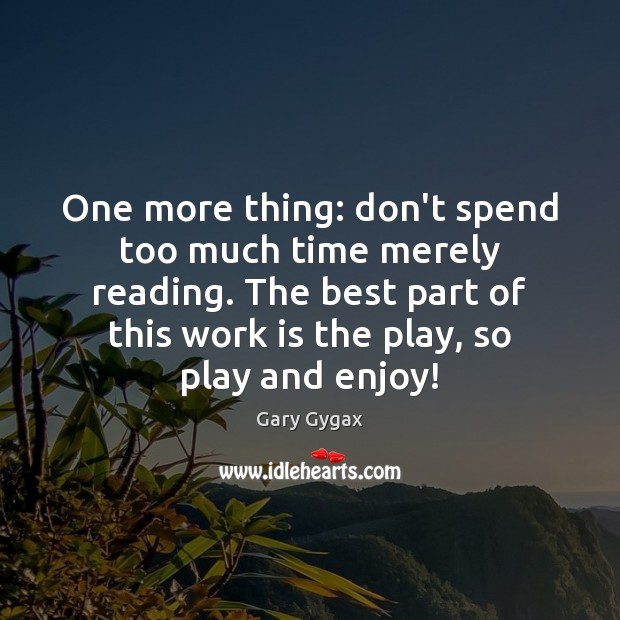 Image, One more thing: don't spend too much time merely reading. The best