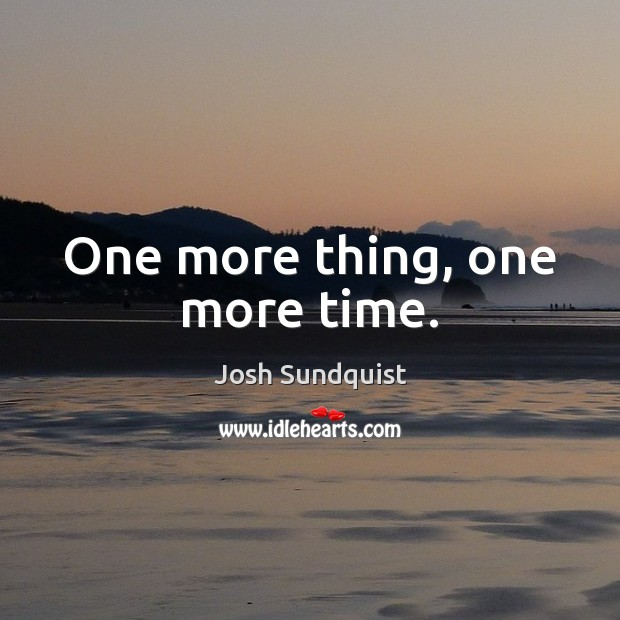 One more thing, one more time. Image