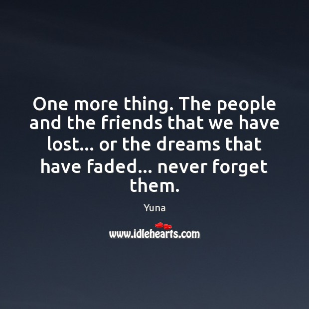 One more thing. The people and the friends that we have lost… Image