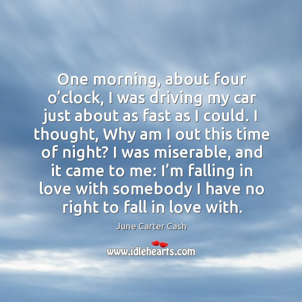 One morning, about four o'clock, I was driving my car just about as fast as I could. Image