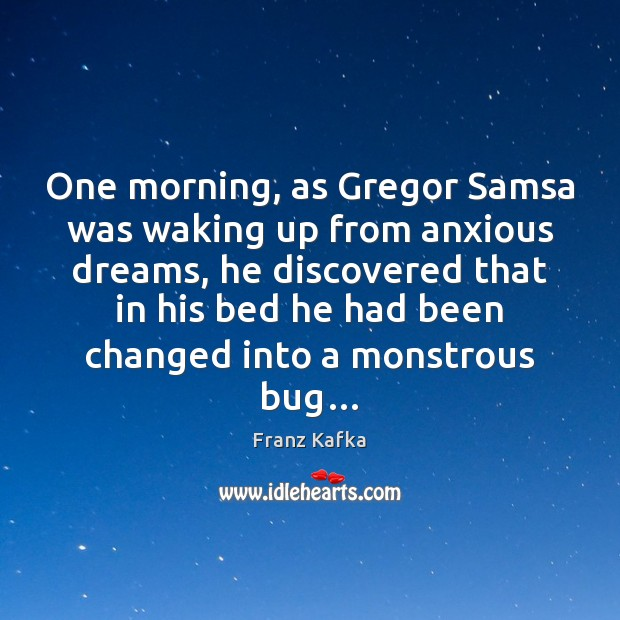 One morning, as Gregor Samsa was waking up from anxious dreams, he Image