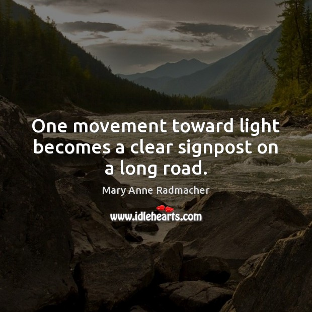 One movement toward light becomes a clear signpost on a long road. Image