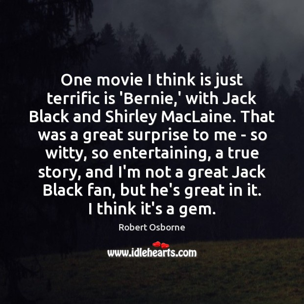 One movie I think is just terrific is 'Bernie,' with Jack Image