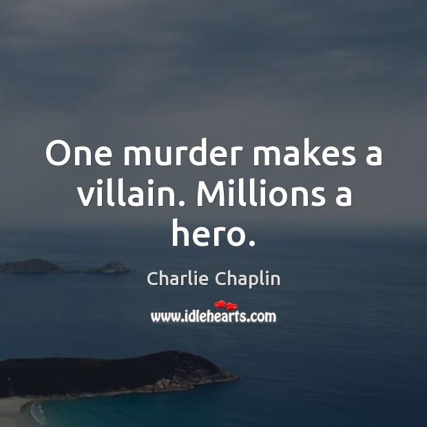 One murder makes a villain. Millions a hero. Image