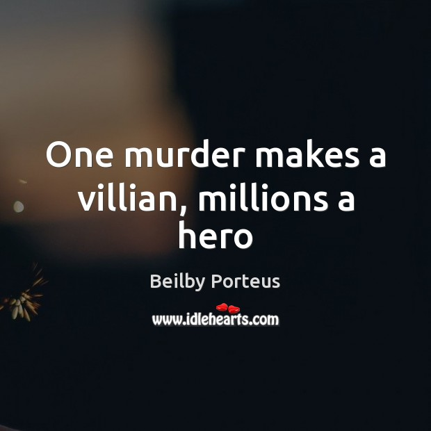Image, One murder makes a villian, millions a hero