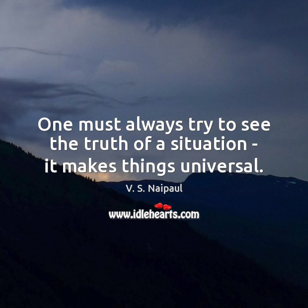 One must always try to see the truth of a situation – it makes things universal. Image