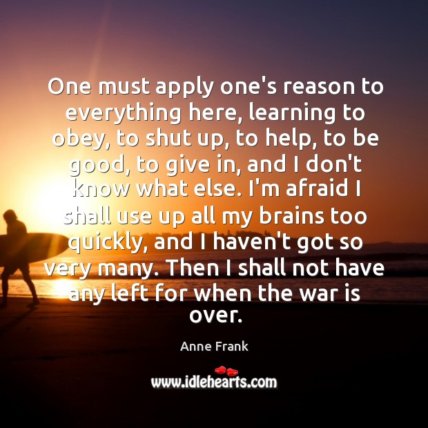 One must apply one's reason to everything here, learning to obey, to Image